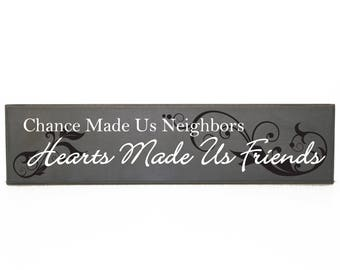 Chance made us neighbors - Hearts made us friends wood sign - Gift for neighbor, Friends Saying, Moving Gift, Quote about friends, Thank you