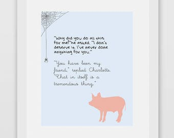 DIGITAL LISTING: You have been my friend, replied Charlotte. That in itself is a tremendous thing. —E.B. White, Charlotte's Web Quote Print