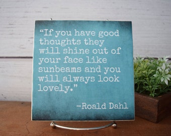 If You Have Good Thoughts..You Will Always Look Lovely..Roald Dahl quote tile.Book quote, book decor, classroom decor, library