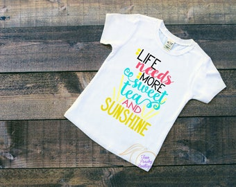 Life needs more Sweet Tea/ Sunshine/ Sweet Tea/ Life needs more sunshine/ Youth Shirt/ Sweet Tea and Sunshine/ Southern shirt / Girls shirt