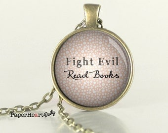Fight Evil Read Books - Bibliophile - Reader - Librarian - Writer - Bookworm - Book Lover - Necklace -  (B6776)