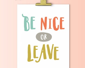 Be Nice or Leave | Downloadable Print | Instant Download | Gallery Wall