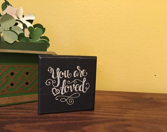 You are Loved - small block sign, wooden sign