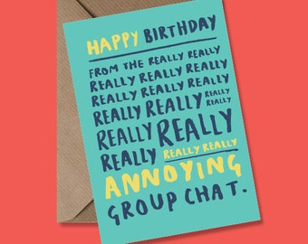 Happy birthday from the really annoying group chat - Greeting card - Birthday Card