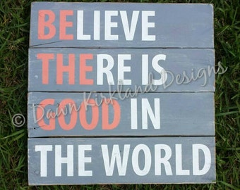 Be The Good - Believe There is Good in the World - Inspirational Wall Art - Pallet sign - Be the Good Sign - Rustic Sign - Believe Sign