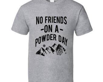 No Friends On A Powder Day Fun Skiing Snowboarding Winter Love Graphic Tee Shirt