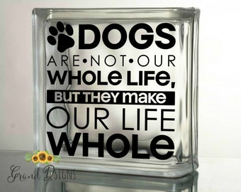Dogs are not our whole life but they make our life whole  vinyl decal - glass block - ceramic tile - dogs - pets - DLM128