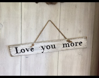 Love you more sign - hand painted wood sign - wall decor