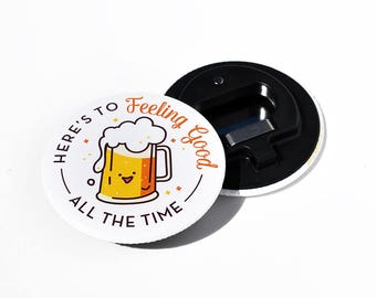 Here's to Feeling Good All the Time | Magnetic Bottle Opener