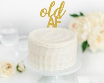 Old AF Cake Topper - Old AF - OLD funny Birthday Cake Topper - Funny Cake Topper - Birthday Cake Topper - Over the Hill Cake Topper