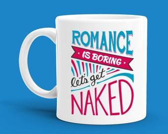 Romance is Boring Let's Get Naked Ceramic Mug - Funny Mug, Anniversary Gift, Gift for Him, Gift for Her, Coffee Mug, Tea Mug