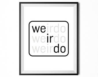 Weirdo, Printable Art, Quote, Saying, Funny, Inspirational Typography Print, Minimalistic Print, Digital Print, INSTANT DOWNLOAD
