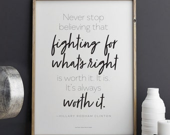 Printable Hillary Clinton quote Never Stop Fighting for What's Right Download 8.5 x 11