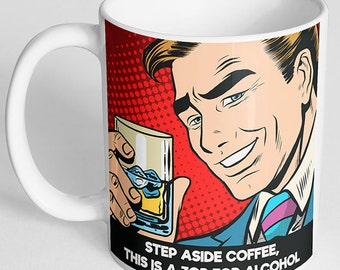 Step Aside Coffee This is a Job For Alcohol Funny Coffee Mug, Rude Mug, Adult Mug, Adult Gift, Retro Mug, 50's Mug, Funny Mug, Alcohol Mug