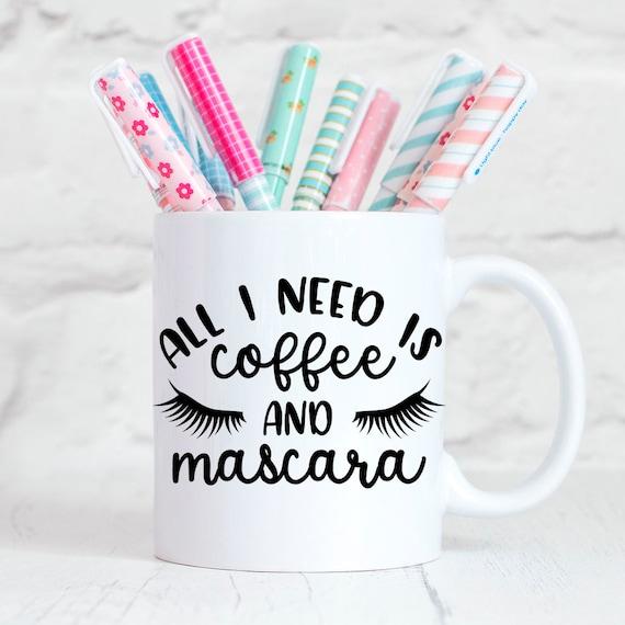 Coffee Mug All I Need Is Coffee And Mascara Funny Coffee Cup