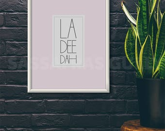 "La Dee Dah 8x10"" Digital Download Wall Art"