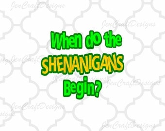 St. Patricks Day SVG When do the Shenanigans Begin cutting file, clover cutting file for silhouette, cricut, svg,dxf, png, eps