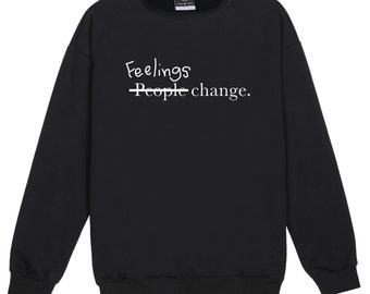feelings change people SWEATER JUMPER funny fun tumblr hipster swag grunge kale goth punk new retro vtg top tee crop slogan girls happy