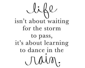 "PRINT FILE. 35.5x35.5"". Life isn't about waiting for the storm to pass, it's about learning to dance in the rain."