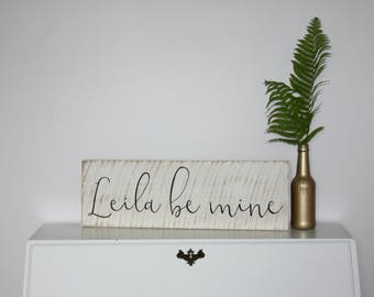Leila Be Mine, Custom Name, Custom Sign, Custom Wooden Sign, Wooden Sign, Wall Art, Wall Decor, Home Decor, Wall Hanging, Rustic Decor,