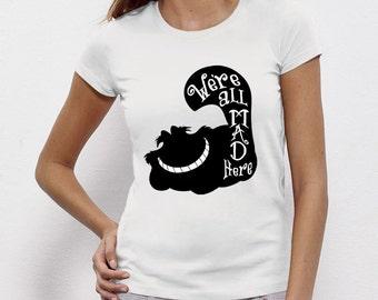 Cheshire Cat Shirt Alice in Wonderland Shirt We're All Mad Here Shirt Cheshire Tee Shirt Alice T shirt Wonderland T shirt
