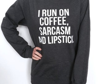 I run on coffee, sarcasm and lipstick Dark Heather sweatshirt funny slogan saying for womens lady ladies teens teenager gift present wife
