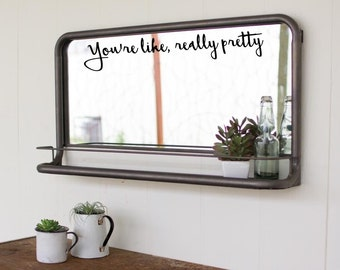 You're like, really pretty Mirror decal