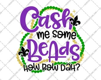 Cash Me Some Beads How Bow Dah -  Mardi Gras, SVG, DXF, EPS, Digital Cut File, Silhouette, Cricut, Beads, Drinking, Wine, Catch Bout Cutting