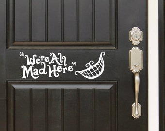 Welcome We're all mad here (Alice in Wonderland theme) Decal Front Door (Entryway) or Wall Vinyl Sticker - Great Gift Idea / Home Decor