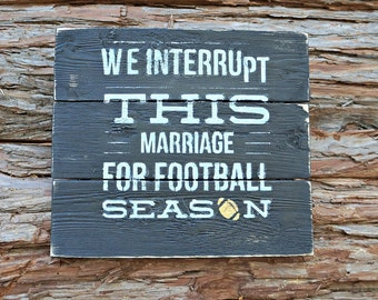 We Interrupt This Marriage For Football Season | Rustic Sign | Home Decor | Wall Decor | Funny Marriage Quote | Football Sign | Wedding Gift