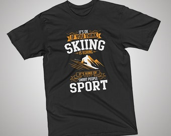 OK If You Think Skiing Is BORING T-Shirt
