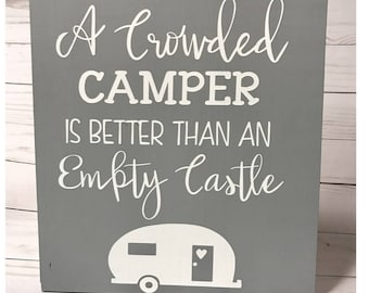 A Cowded Camper is Better Than an Empty Castle Wooden Sign