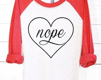 Nope | Valentines | Valentines Day | Valentine Shirts | Valentines Day Shirts | Valentines Gift | Shirts | Raglan | No Love | Single Shirt