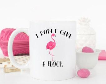 I Don't Give a Flock Mug, Flamingo Mug, Funny Mug, Adult Mug, Friend Gift, Coworker Gift, Gag Gift, Sarcastic Mug, Custom Mug, Personalized