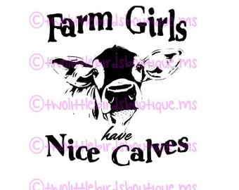 Farm Girls Have Nice Calves svg digital file