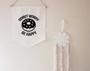 Donut Worry Be Happy Banner // gift // housewarming // for her // for him // funny