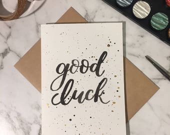 Good Luck Card- Black Hand Lettering - Modern Calligraphy - Black and Gold Splatter