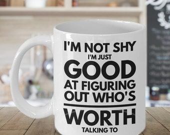 I'm Not Shy Mug, Coffee Mug, Funny Coffee Mug, Funny Mugs