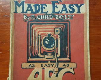 Photography made easy - R.Child Bayley  1920  270 pages, Paperpack. Antique, Vintage instructional guide, Photograph,  from England  RARE
