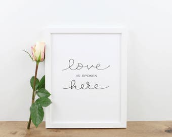 Love is spoken Here  Print / Home Decor / Wall Art / Hand Lettered / Printables / Printable Wall Art / Minimalist Digital Art