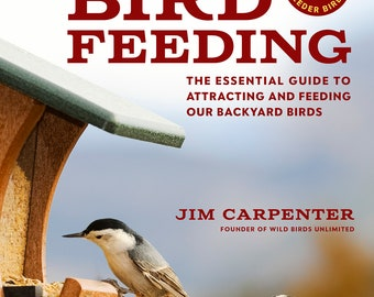 The Joy of Bird Feeding The Essential Guide to Attracting and Feeding Our Backyard Birds