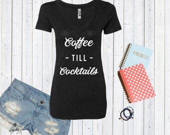 Coffee Till Cocktails V neck High Quality Tshirt / Wine Lover's Triblend Vneck / Wine Tshirt [D0141,D0159]