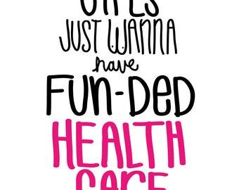 Girls just wanna have fun-ed health care!