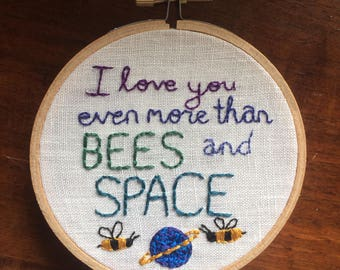 I love you even more than bees and space, embroidery hoop art. Hand sewn. Customizable. planet, cute, sweet, love, friendship or romance