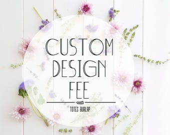 Custom Design Fee- TotesBurlap