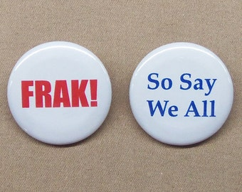 """Battlestar Galactica 2004 FRAK! And So Say We All Quote Buttons 1.25"""" Repro"""