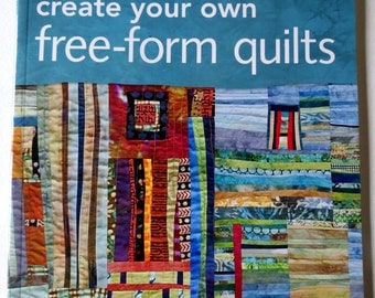 Quilting Book - Create Your Own FREE-FORM QUILTS - Illustrated - Quilting Book - Craft Book - Pattern Book