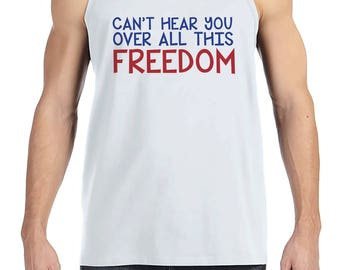 Men's 4th of July Tank Top - Can't Hear You Over This Freedom - White Tank - Funny 4th of July Party Shirt - Patriotic Drinking Shirt