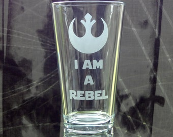 I Am a Rebel Glass - Rebel Alliance Glass - Etched Pint Glass - Star Wars Glass - Etched Barware - Etched Drink Glass - SciFi Fan - Gift