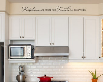 Kitchens are made for Families to gather Decal - Kitchen Wall Decal - Family Quote Wall Sticker - 1 line design